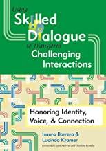 Using Skilled Dialogue to Transform Challenging Interactions: Honoring Identity, Voice, and Connection