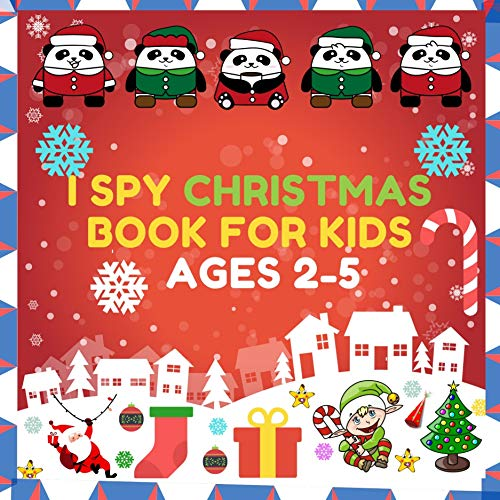 I Spy Christmas Book For Kids Ages 2-5: I Spy With My Little Eye Christmas Book For Kids Ages 2-5;A Fun Activity Blessing Xmas Tree, Santa Claus, Snowman ... Guessing Game For Kids (English Edition)