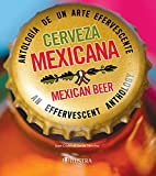 Cerveza mexicana: mexican beer (Bilingual Edition): Antología de un arte efervescente. An effervescent anthology.: 1653