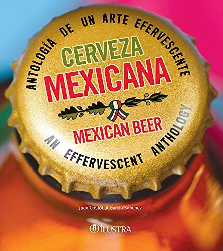 Cerveza mexicana: mexican beer (Bilingual Edition): Antología de un arte...