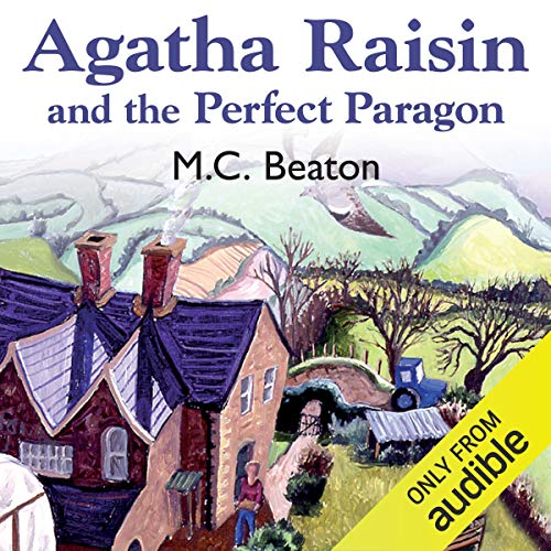 Agatha Raisin and the Perfect Paragon     Agatha Raisin, Book 16              By:                                                                                                                                 M. C. Beaton                               Narrated by:                                                                                                                                 Penelope Keith                      Length: 6 hrs     16 ratings     Overall 4.6