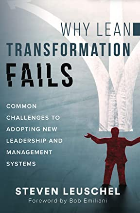 Why Lean Transformation Fails: Common challenges to adopting new leadership and management systems