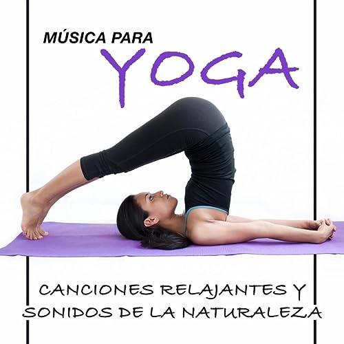 Música para Yoga - Canciones Relajantes y Sonidos de la ...