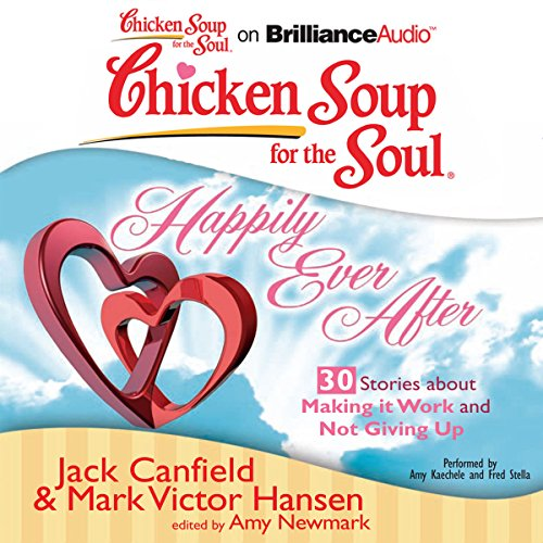 Page de couverture de Chicken Soup for the Soul: Happily Ever After - 30 Stories about Making it Work and Not Giving Up
