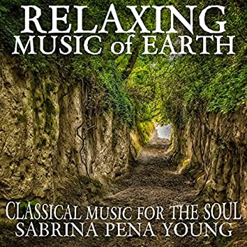 Relaxing Music of Earth: Classical Music for the Soul