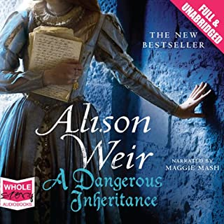 A Dangerous Inheritance                   By:                                                                                                                                 Alison Weir                               Narrated by:                                                                                                                                 Maggie Mash                      Length: 25 hrs and 39 mins     66 ratings     Overall 4.0