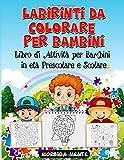 Labirinti da Colorare Per Bambini: Libro di Attività per Bambini in Età Prescolare e Scolare : Labirinti per Bambini da Colorare 3+