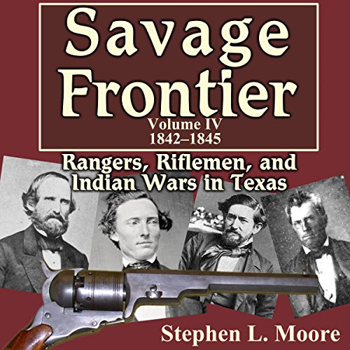 Savage Frontier Volume IV     Rangers, Riflemen, and Indian Wars in Texas, 1842-1845              By:                                                                                                                                 Stephen L. Moore                               Narrated by:                                                                                                                                 Neil Reeves                      Length: 7 hrs     4 ratings     Overall 3.8