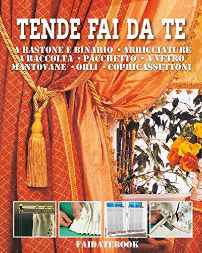 Tende fai da te: A bastone e binario • Arricciature • A raccolta • Pacchetto • A vetro • Mantovane • Orli • Copricassettoni (Italian Edition)