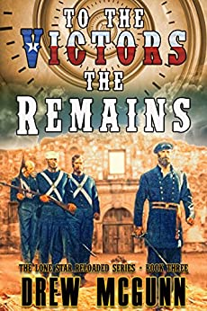 To the Victors the Remains (The Lone Star Reloaded Series Book 3) by [Drew McGunn]