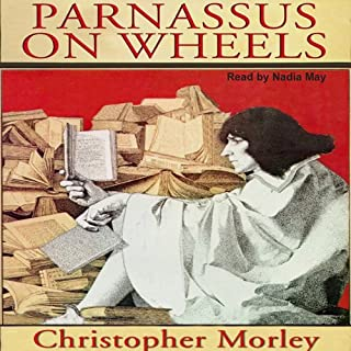 Parnassus on Wheels                   By:                                                                                                                                 Christopher Morley                               Narrated by:                                                                                                                                 Nadia May                      Length: 3 hrs and 29 mins     111 ratings     Overall 4.5