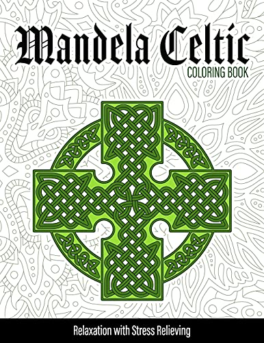 Mandela Celtic Coloring Book: Celtic Symbol, Myth & Crosses | Coloring Pages for Everyone, Adults, Tweens, Older Kids... Practice for Stress Relief & Relaxation