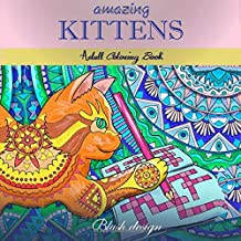 Amazing Kittens: Adult Coloring Book (Great New Christmas Gift Idea 2019 - 2020, Stress Relieving Creative Fun Drawings For Grownups & Teens to Reduce Anxiety & Relax) (Volume 6)