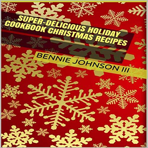 Super-Delicious Holiday Cookbook Christmas Recipes audiobook cover art