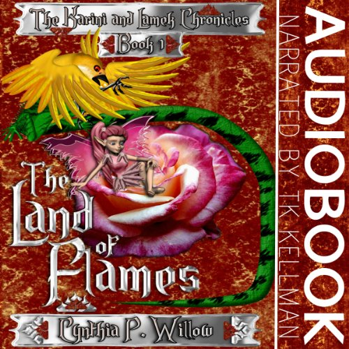 The Land of Flames     The Karini and Lamek Chronicles              By:                                                                                                                                 Cynthia P. Willow                               Narrated by:                                                                                                                                 TK Kellman                      Length: 3 hrs and 4 mins     5 ratings     Overall 4.8