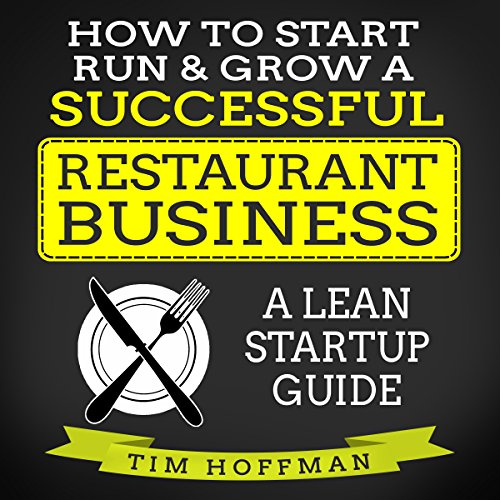 How to Start, Run, & Grow a Successful Restaurant Business: A Lean Startup Guide audiobook cover art