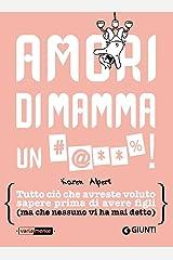 Amori di mamma un #@**%!: Tutto ciò che avreste voluto sapere prima di avere figli (ma che nessuno vi ha mai detto) (Italian Edition) Kindle Edition