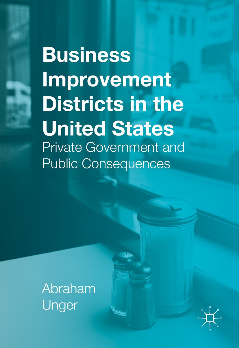 Business Improvement Districts in the United States: Private Government and Public Consequences
