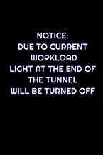 Notice: Due To Current Workload, Light At The End Of The Tunnel Will Be Turned Off: Lined Blank Notebook Journal With Funny Saying On Cover, Great ... And Staff Members, Employee Appreciation