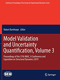 Model Validation and Uncertainty Quantification, Volume 3: Proceedings of the 37th IMAC, A Conference and Exposition on St...