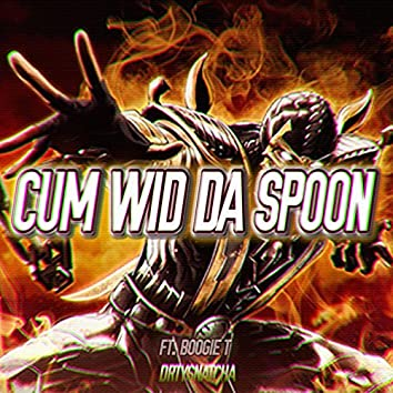 CUM WID DA SPOON FT. BOOGIE T