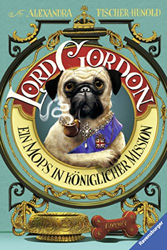 Lord Gordon. Ein Mops in königlicher Mission (Kinderliteratur)