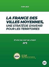 La France des villes moyennes, nne stratégie d'avenir pour les territoires: Etude du cap de l issep n3 juin 2021