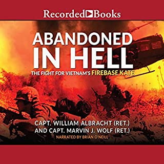 Abandoned in Hell     The Fight for Vietnam's Fire Base Kate              By:                                                                                                                                 William Albracht,                                                                                        Marvin Wolf                               Narrated by:                                                                                                                                 Brian O'Neill                      Length: 9 hrs and 46 mins     177 ratings     Overall 4.5