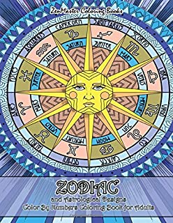 Zodiac and Astrological Designs Color By Numbers Coloring Book for Adults: An Adult Color By Number Book of Zodiac Designs and Astrology for Stress ... (Adult Color By Number Coloring Books)