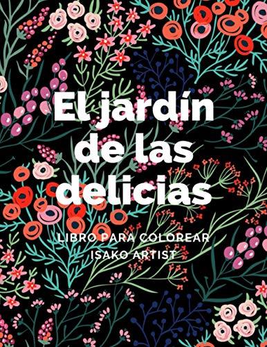 EL JARDÍN DE LAS DELICIAS LIBRO DE COLOREAR PARA ADULTOS ANTIESTRÉS MEDITACIÓN: LIBRO TERAPÉUTICO. LIBRO PARA COLOREAR DE ADULTOS. LIBRO RELAJANTE ... PAZ INTERIOR Y LA SERENIDAD DE LOS COLORES.