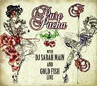 Pure Pacha Live Mixed By Sarah Main & Gold Fish