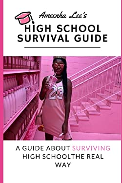 Ameenha Lee's High School Survival Guide