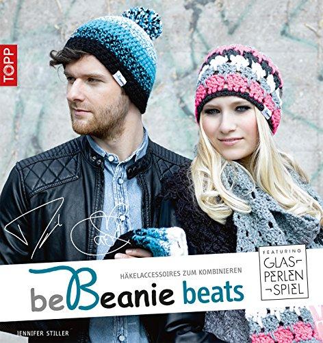 be Beanie beats. Featuring Glasperlenspiel: Häkelaccessoires zum Kombinieren (be Beanie! 3)