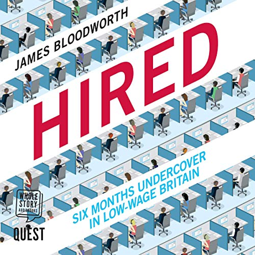 Hired     Six Months Undercover in Low-Wage Britain              By:                                                                                                                                 James Bloodworth                               Narrated by:                                                                                                                                 Alister Austin                      Length: 7 hrs and 8 mins     Not rated yet     Overall 0.0
