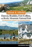 Afoot and Afield: Denver, Boulder, Fort Collins, and Rocky Mountain National Park: 184 Spectacular Outings in the Colorado Rockies (Afoot & Afield)