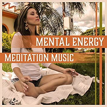 Mental Energy – Meditation Music: Increase Self Awareness, Soothing Oasis, Calm of Mind, Power of Thought, Spiritual Retreat, Sound Therapy