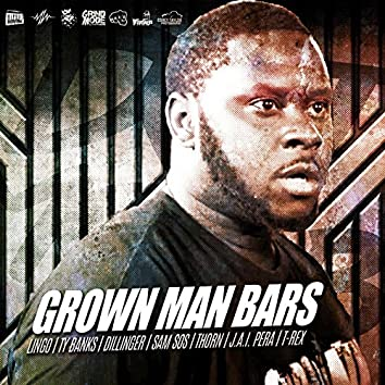 Grown Man Bars (feat. Lingo, Ty Banks, Dillinger, Sam Sos, Thorn & J.a.I. Pera)