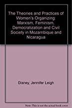 The Theories and Practices of Women's Organizing: Marxism, Feminism, Democratization and Civil Society in Mozambique and Nicaragua