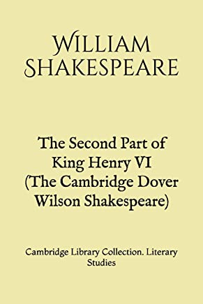 The Second Part of King Henry VI (The Cambridge Dover Wilson Shakespeare): Cambridge Library Collection. Literary Studies