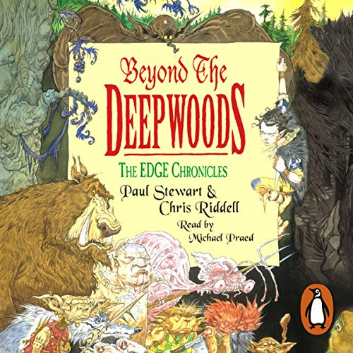 Beyond the Deepwoods     The Edge Chronicles, Book 4              By:                                                                                                                                 Paul Stewart,                                                                                        Chris Riddell                               Narrated by:                                                                                                                                 Michael Praed                      Length: 3 hrs and 27 mins     58 ratings     Overall 4.7