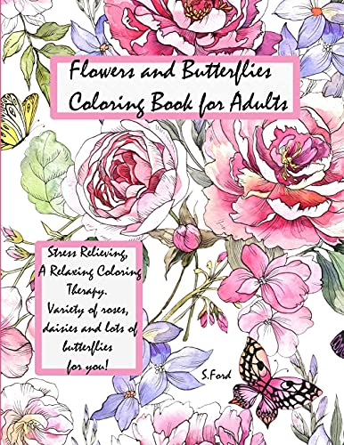 Flowers and Butterflies Coloring Book for Adults: Stress Relieving, a Relaxing Coloring Therapy. Variety of Roses, daisies and lots of butterflies for you!