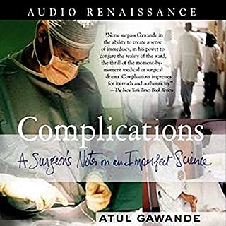 Complications     A Surgeon's Notes on an Imperfect Science              By:                                                                                                                                 Atul Gawande                               Narrated by:                                                                                                                                 William David Griffith                      Length: 7 hrs and 48 mins     49 ratings     Overall 4.6
