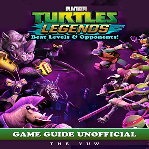 Ninja Turtles Legends Game Guide Unofficial: Beat Levels & Opponents! audiobook cover art