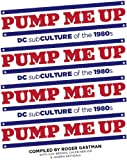 Pump Me Up: DC Subculture of the 1980's