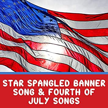 Star Spangled Banner Song & Fourth Of July Songs