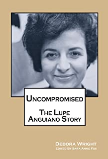 Uncompromised - The Lupe Anguiano Story