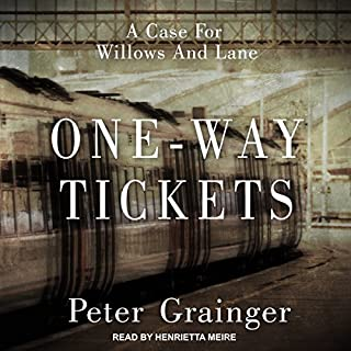 One-Way Tickets     A Case for Willows And Lane Series, Book 2              By:                                                                                                                                 Peter Grainger                               Narrated by:                                                                                                                                 Henrietta Meire                      Length: 5 hrs and 51 mins     209 ratings     Overall 4.4