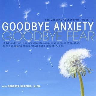 Goodbye Anxiety: Goodbye Fear