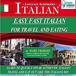 Easy Fast Italian for Travel & Eating: English and Italian Edition                   By:                                                                                                                                 Mark Frobose                               Narrated by:                                                                                                                                 Mark Frobose                      Length: 4 hrs and 12 mins     7 ratings     Overall 4.3