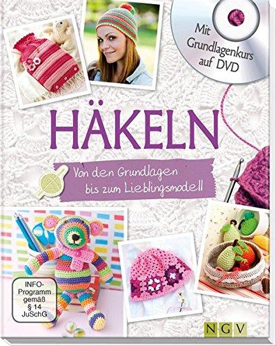 Häkeln - Mit Grundlagenkurs auf DVD: Von den Grundlagen bis zum Lieblingsmodell